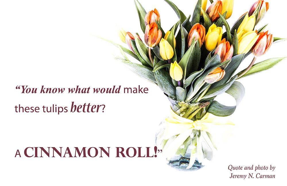 Tulips and Cinnamon Rolls
